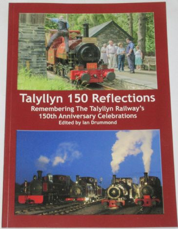 Talyllyn 150 Reflections - Remembering the Talyllyn Railway's 150th Anniversary Celebrations